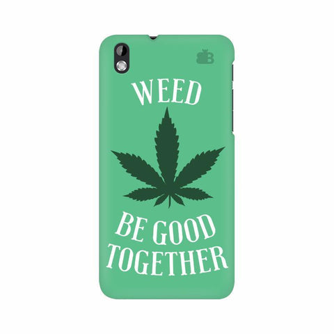 Weed be good Together HTC Desire 816 Phone Cover