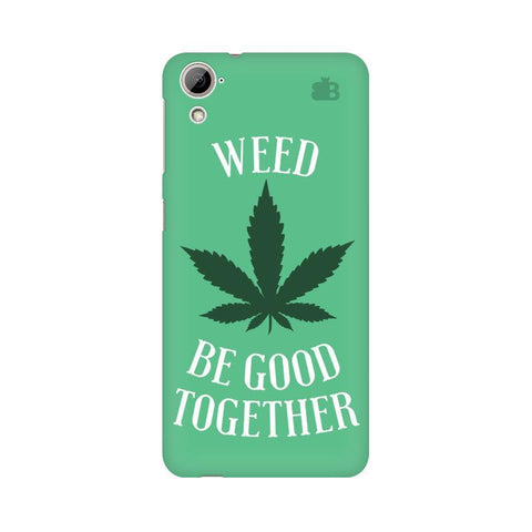 Weed be good Together HTC Desire 826 Phone Cover
