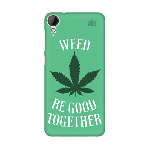 Weed be good Together HTC Desire 828 Phone Cover
