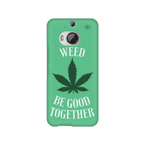 Weed be good Together HTC M9 Plus Phone Cover