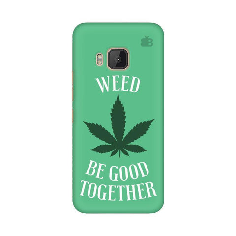 Weed be good Together HTC One M9 Phone Cover
