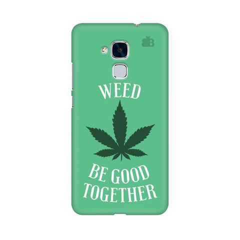 Weed be good Together Huawei Honor 5C Phone Cover
