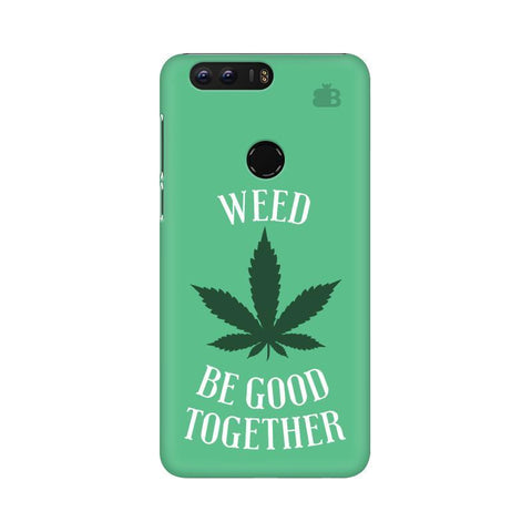Weed be good Together Huawei Honor 8 Phone Cover