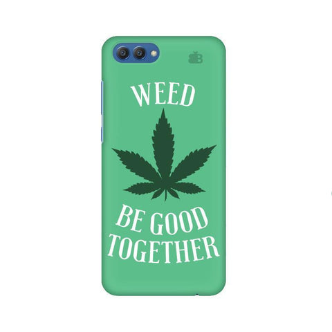 Weed be good Together Huawei Honor V10 Phone Cover