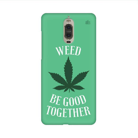 Weed be good Together Huawei Mate 9 Pro Design Phone Cover