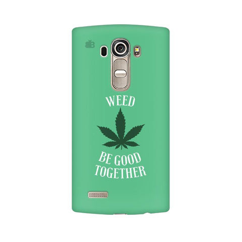 Weed be good Together LG G4 Phone Cover