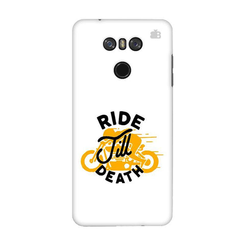 Ride Till Death LG G6 Phone Cover