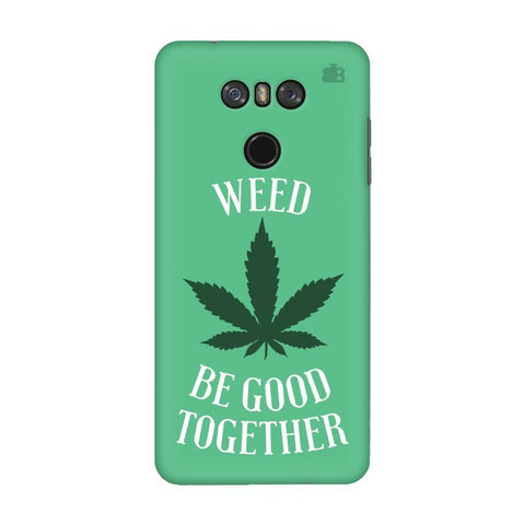 Weed be good Together LG G6 Phone Cover