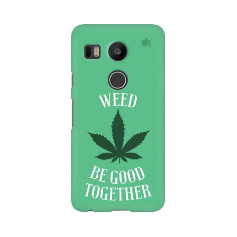 Weed be good Together LG Nexus 5X Phone Cover