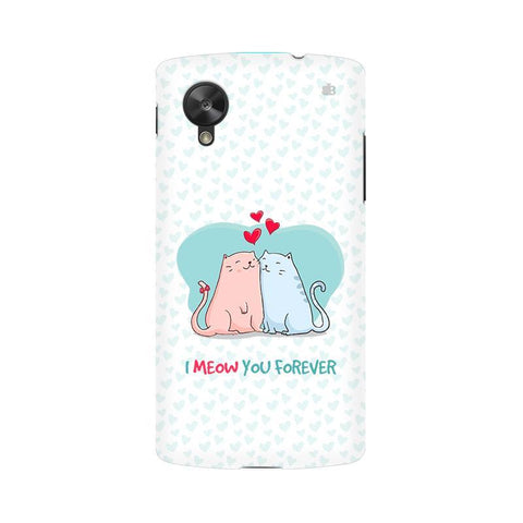 Meow You Forever LG Nexus 5 Phone Cover