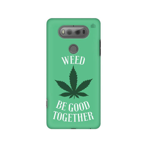Weed be good Together LG V20 Phone Cover
