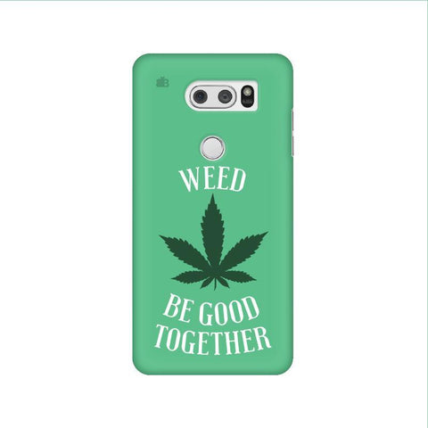 Weed be good Together LG V30 Phone Cover