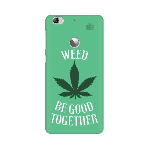 Weed be good Together LeTV Leeco 1S Phone Cover