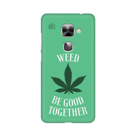 Weed be good Together LeTV Leeco Max 2 Phone Cover