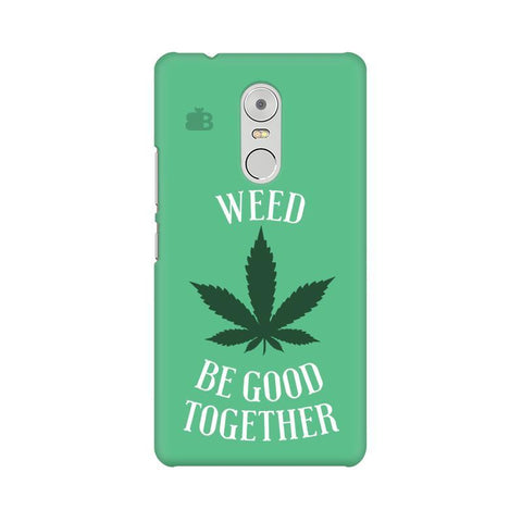 Weed be good Together Lenovo K6 Note Phone Cover