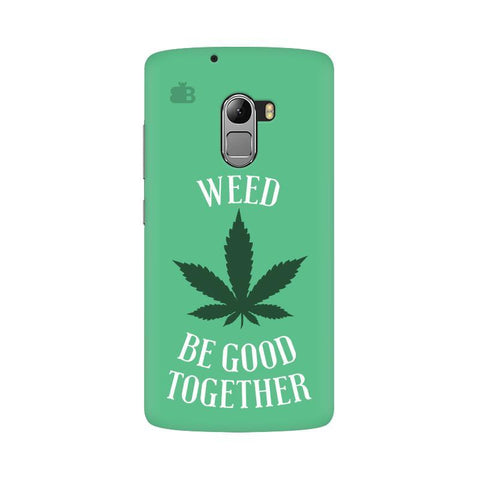 Weed be good Together Lenovo Vibe K4 Note Phone Cover