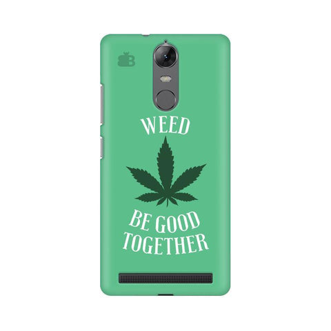 Weed be good Together Lenovo Vibe K5 Note Phone Cover