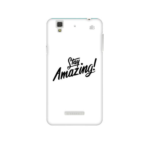 Stay Amazing Micromax Yu Yureka Plus Phone Cover