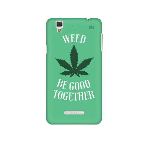 Weed be good Together Micromax Yu Yureka Plus Phone Cover