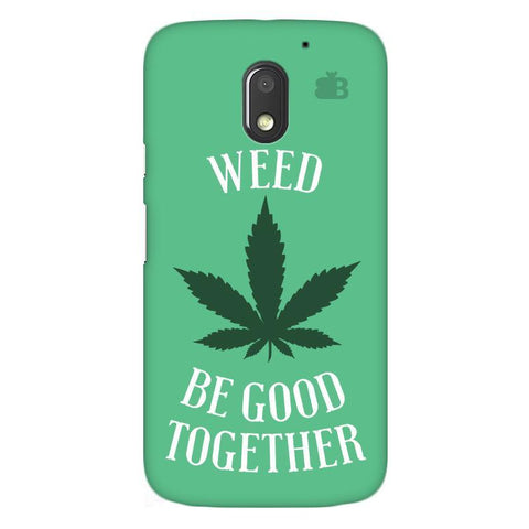 Weed be good Together Moto E3 Power Phone Cover