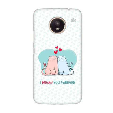 Meow You Forever Moto E4 Plus Phone Cover