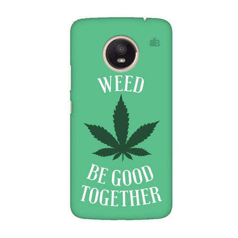 Weed be good Together Moto E4 Plus Phone Cover