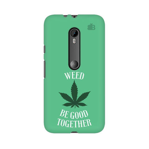 Weed be good Together Moto G3 Phone Cover
