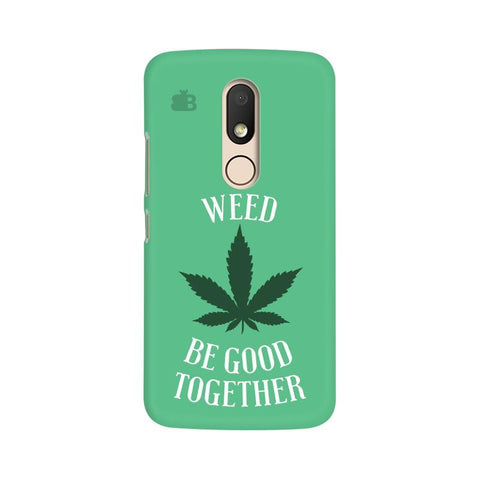 Weed be good Together Moto M Phone Cover