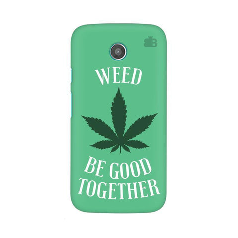 Weed be good Together Moto X Phone Cover