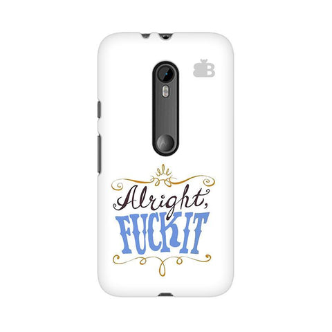 Alright Fuck It Moto X Style Phone Cover