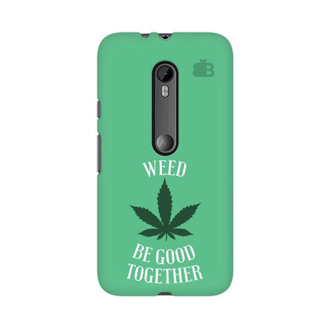 Weed be good Together Moto X Style Phone Cover