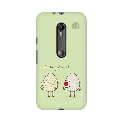 You Crack me up Moto X Style Phone Cover