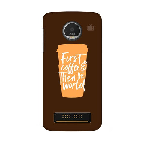 First Coffee Moto Z Play Phone Cover