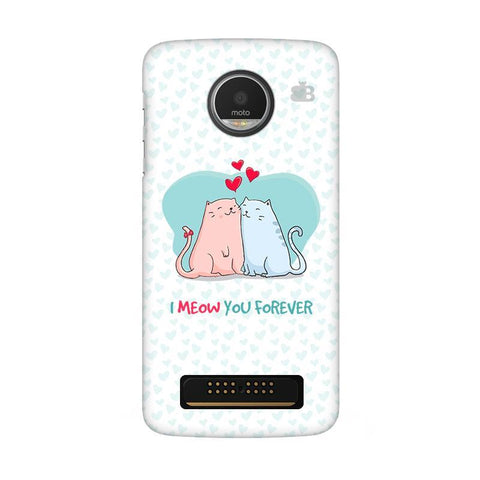 Meow You Forever Moto Z Play Phone Cover