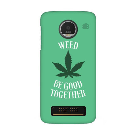 Weed be good Together Moto Z Play Phone Cover