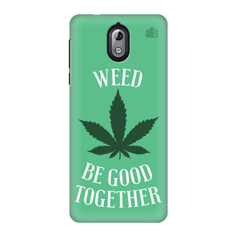 Weed be good Together Nokia 3 Phone Cover