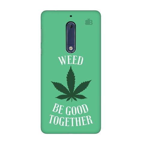 Weed be good Together Nokia 5 Phone Cover