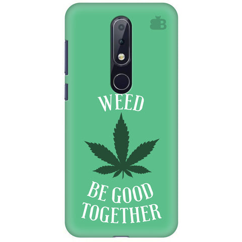 Weed be good Together Nokia 6.1 Plus Cover