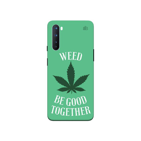 Weed be good Together OnePlus Nord Phone Cover