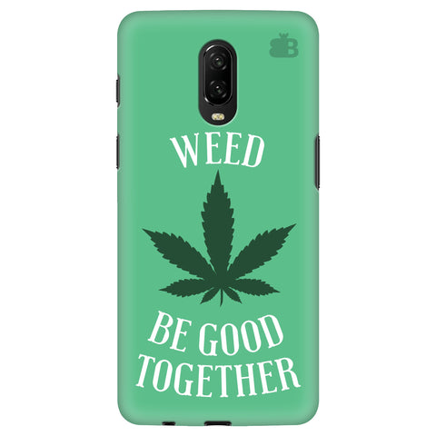 Weed be good Together OnePlus 6T Cover
