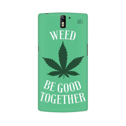 Weed be good Together OnePlus One Phone Cover