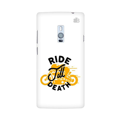 Ride Till Death OnePlus Two Phone Cover