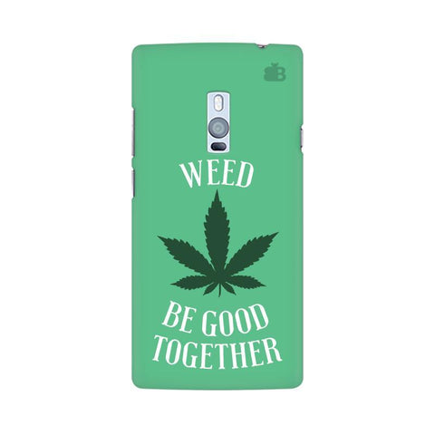 Weed be good Together OnePlus Two Phone Cover
