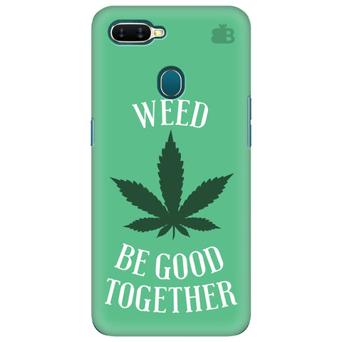 Weed be good Together Oppo A7 Cover