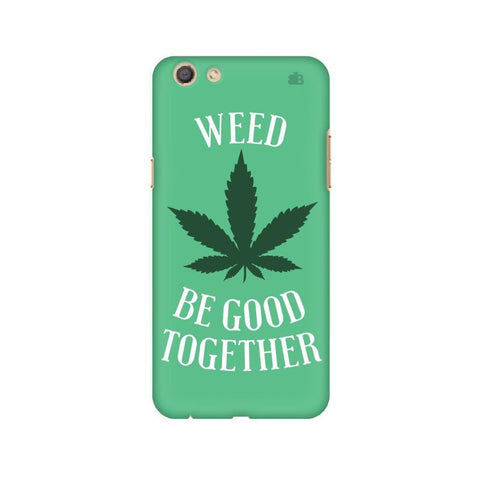 Weed be good Together Oppo F3 Phone Cover
