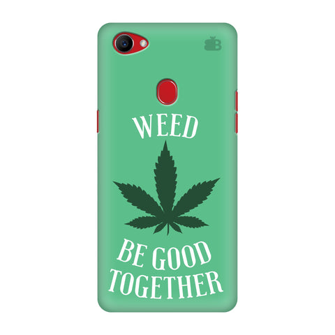 Weed be good Together Oppo F7 Cover