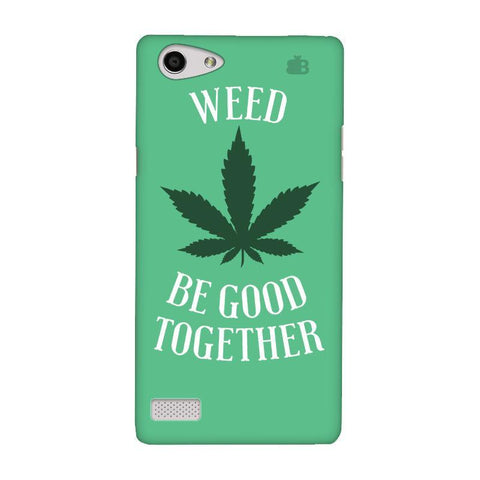 Weed be good Together Oppo Neo 7 Phone Cover
