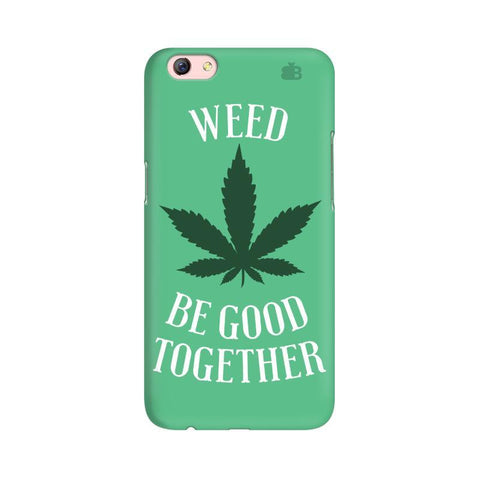 Weed be good Together Oppo R9s Phone Cover