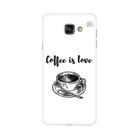 Coffee is Love Samsung A5 2016 Phone Cover