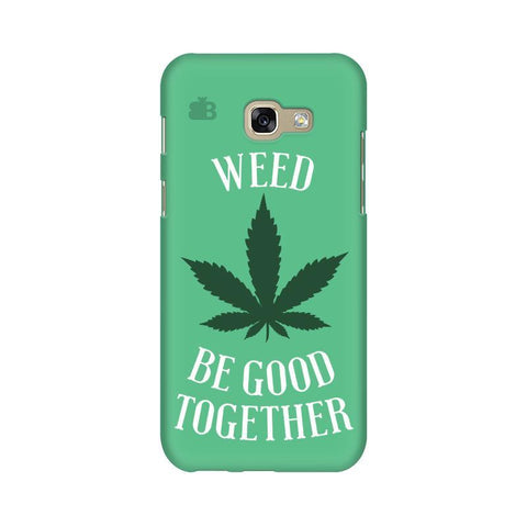 Weed be good Together Samsung A5 2017 Phone Cover